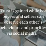 Trust is gained while both buyers and sellers can observe each other's behaviors and priorities via social media. Thus, increasing digital selling potential.
