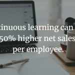 Continuous E-Learning can yield 50% higher net sales per employee